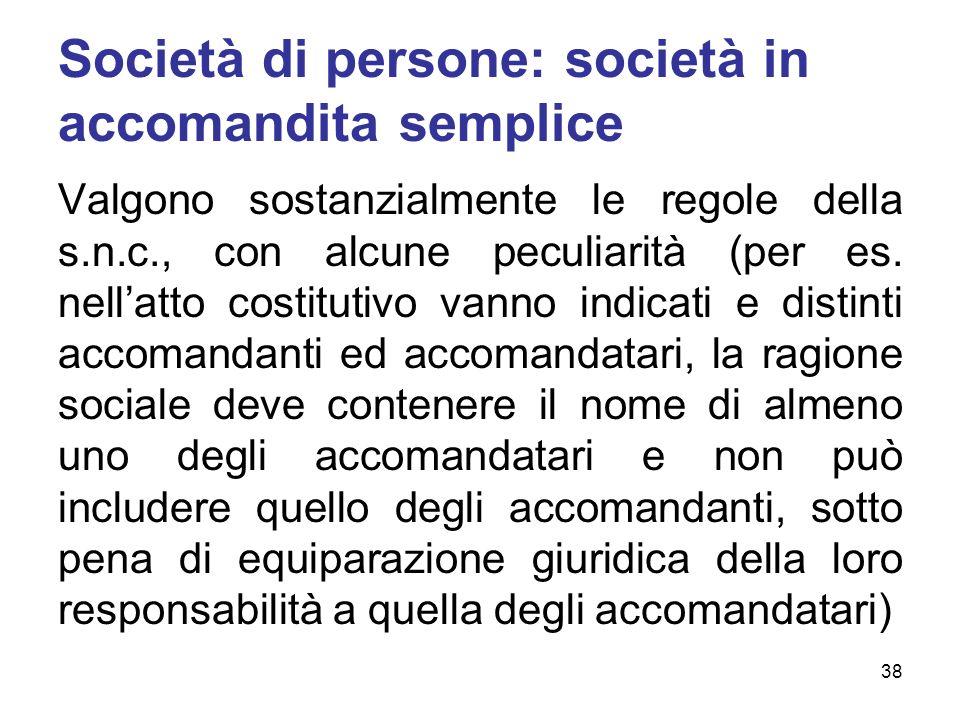Società di persone: società in accomandita semplice Valgono sostanzialmente le regole della s.n.c., con alcune peculiarità (per es.