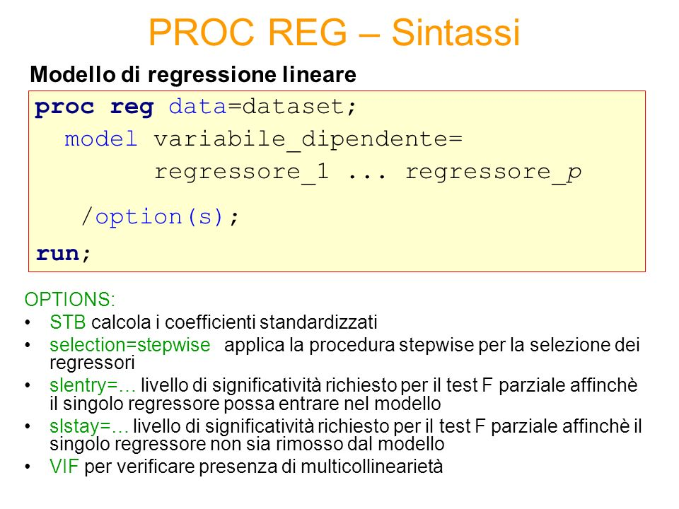 proc reg data=dataset; model variabile_dipendente= regressore_1...