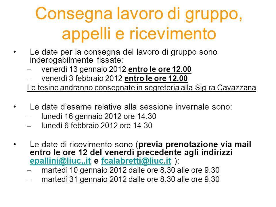 Le date per la consegna del lavoro di gruppo sono inderogabilmente fissate: –venerdì 13 gennaio 2012 entro le ore 12.00 –venerdì 3 febbraio 2012 entro