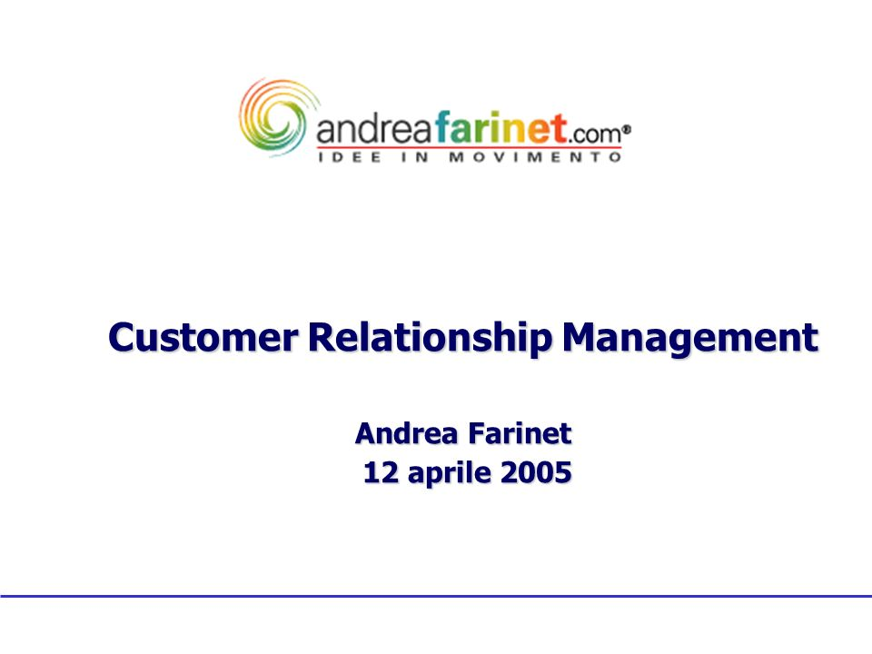 Customer Relationship Management Andrea Farinet 12 aprile 2005 12 aprile 2005