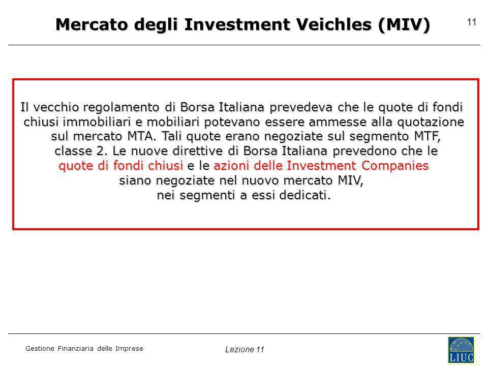 Lezione 11 Gestione Finanziaria delle Imprese 11 Mercato degli Investment Veichles (MIV) Il vecchio regolamento di Borsa Italiana prevedeva che le quo