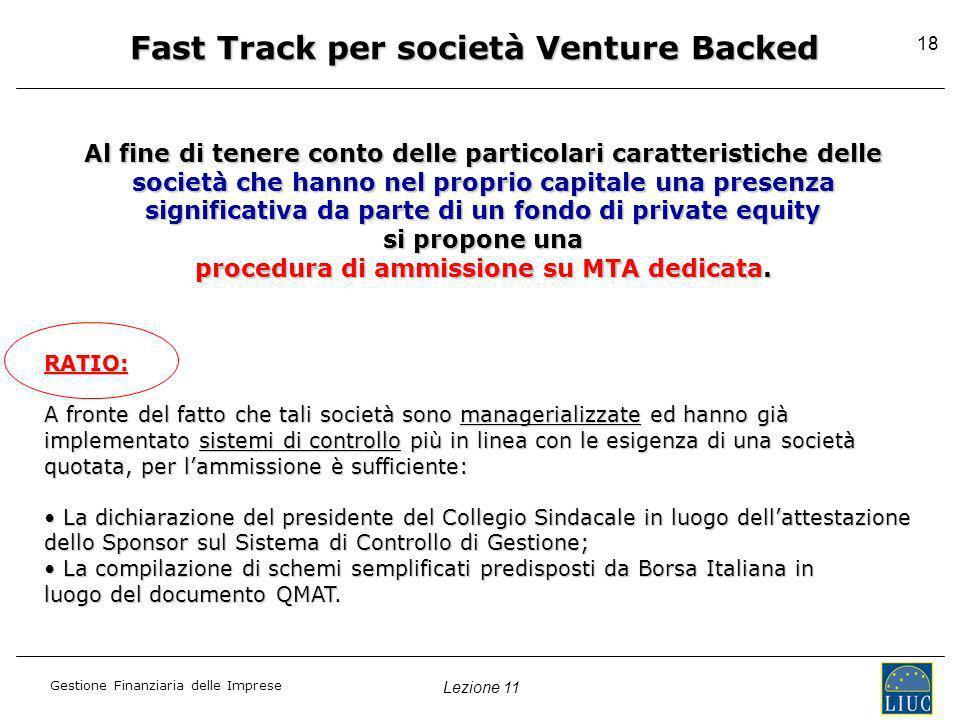 Lezione 11 Gestione Finanziaria delle Imprese 18 Fast Track per società Venture Backed Al fine di tenere conto delle particolari caratteristiche delle