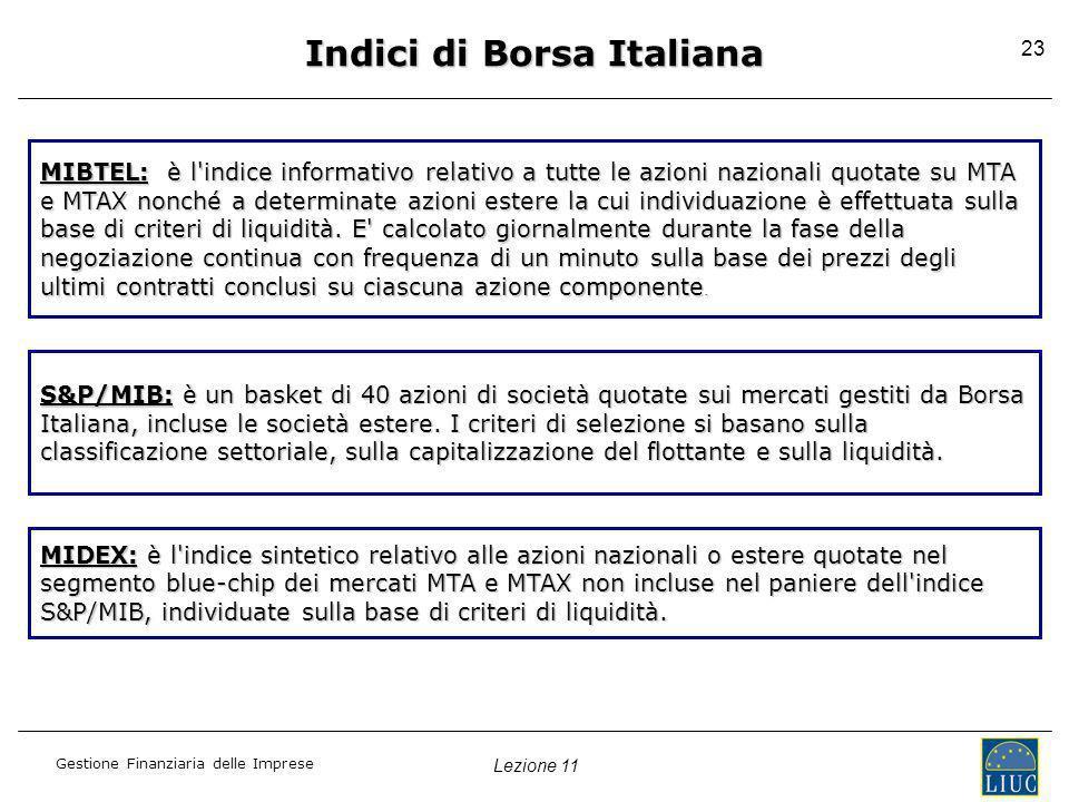 Lezione 11 Gestione Finanziaria delle Imprese 23 Indici di Borsa Italiana MIBTEL: è l'indice informativo relativo a tutte le azioni nazionali quotate