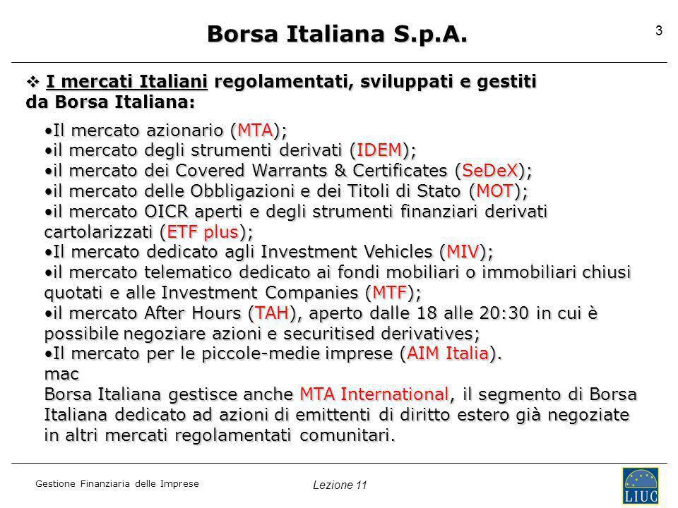 Lezione 11 Gestione Finanziaria delle Imprese 3 Borsa Italiana S.p.A. Il mercato azionario (MTA);Il mercato azionario (MTA); il mercato degli strument