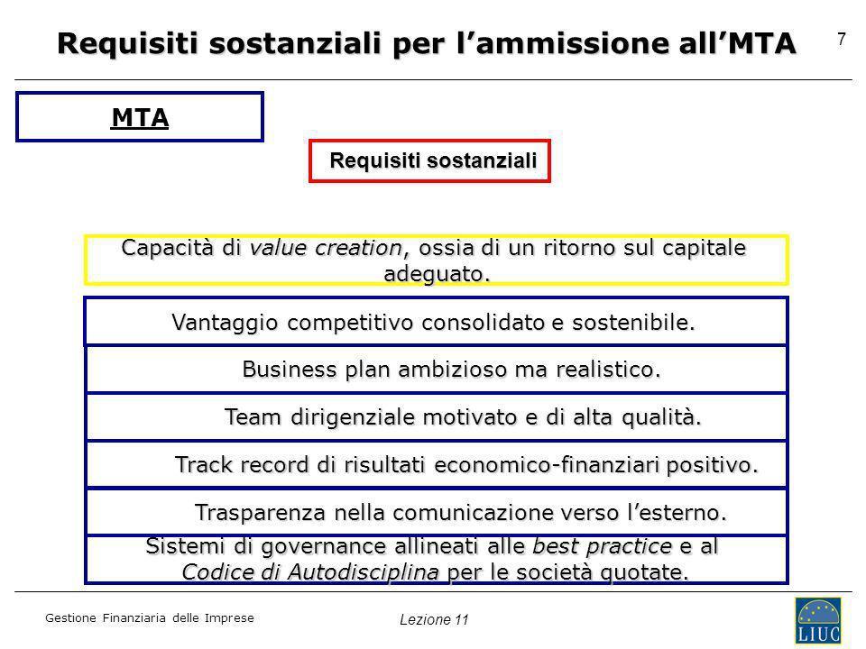 Lezione 11 Gestione Finanziaria delle Imprese 7 Requisiti sostanziali per lammissione allMTA MTA Requisiti sostanziali Capacità di value creation, oss