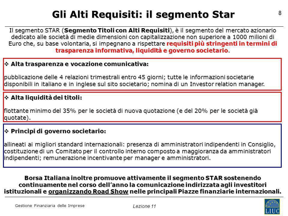 Lezione 11 Gestione Finanziaria delle Imprese 8 Gli Alti Requisiti: il segmento Star Il segmento STAR (Segmento Titoli con Alti Requisiti), è il segme