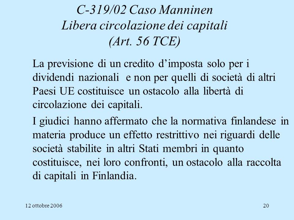 12 ottobre 200620 C-319/02 Caso Manninen Libera circolazione dei capitali (Art. 56 TCE) La previsione di un credito dimposta solo per i dividendi nazi