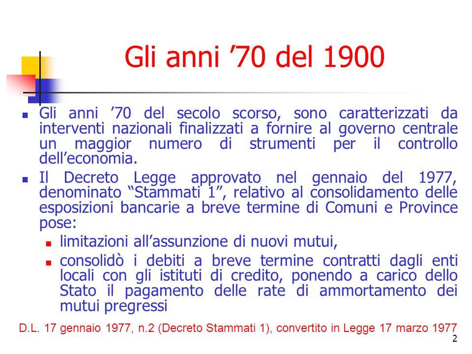 2 Gli anni 70 del 1900 Gli anni 70 del secolo scorso, sono caratterizzati da interventi nazionali finalizzati a fornire al governo centrale un maggior numero di strumenti per il controllo delleconomia.