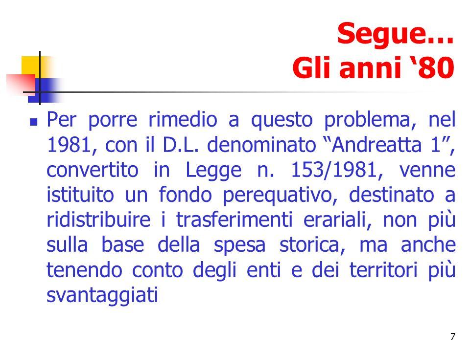 7 Segue… Gli anni 80 Per porre rimedio a questo problema, nel 1981, con il D.L. denominato Andreatta 1, convertito in Legge n. 153/1981, venne istitui