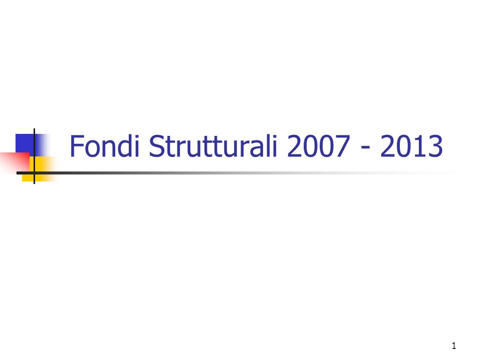 1 Fondi Strutturali 2007 - 2013