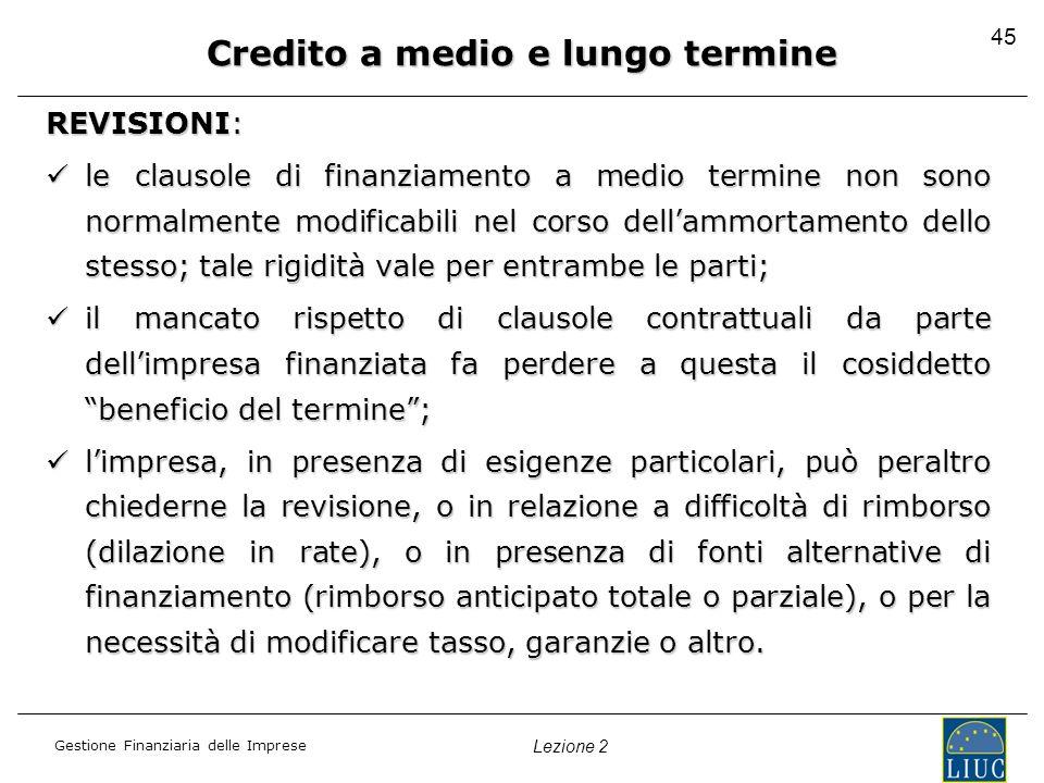 Gestione Finanziaria delle Imprese Lezione 2 45 Credito a medio e lungo termine REVISIONI: le clausole di finanziamento a medio termine non sono norma