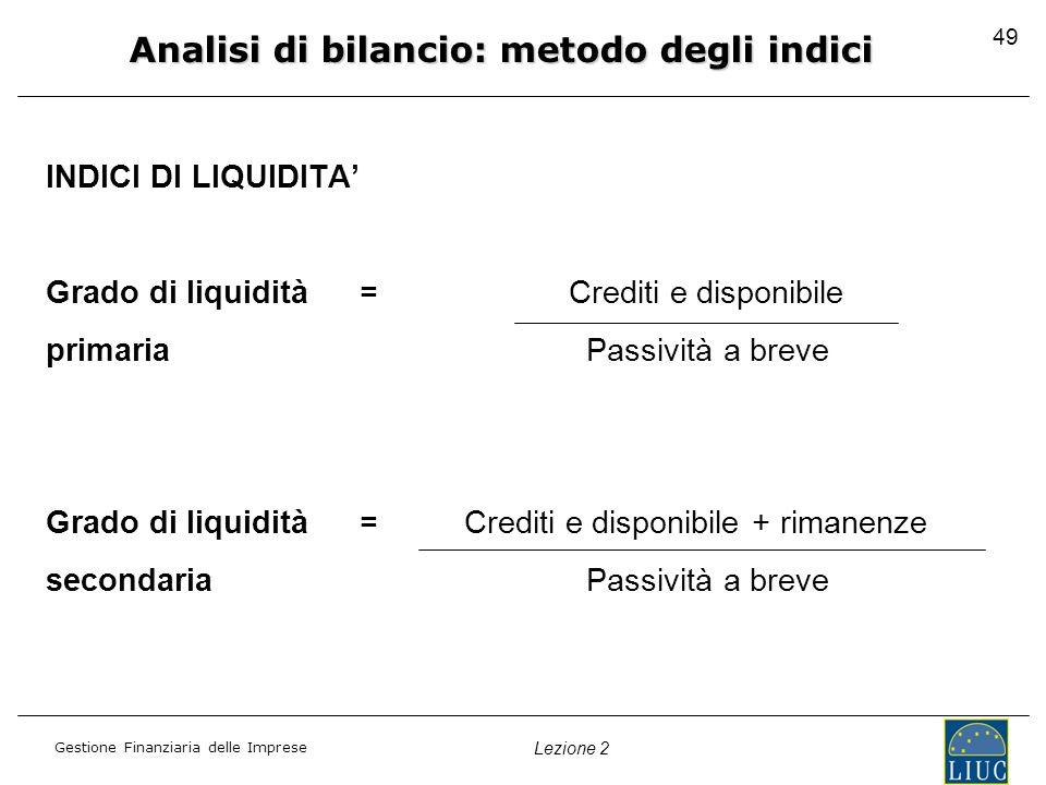 Gestione Finanziaria delle Imprese Lezione 2 INDICI DI LIQUIDITA Grado di liquidità=Crediti e disponibile primaria Passività a breve Grado di liquidit