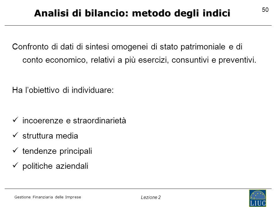 Gestione Finanziaria delle Imprese Lezione 2 Confronto di dati di sintesi omogenei di stato patrimoniale e di conto economico, relativi a più esercizi