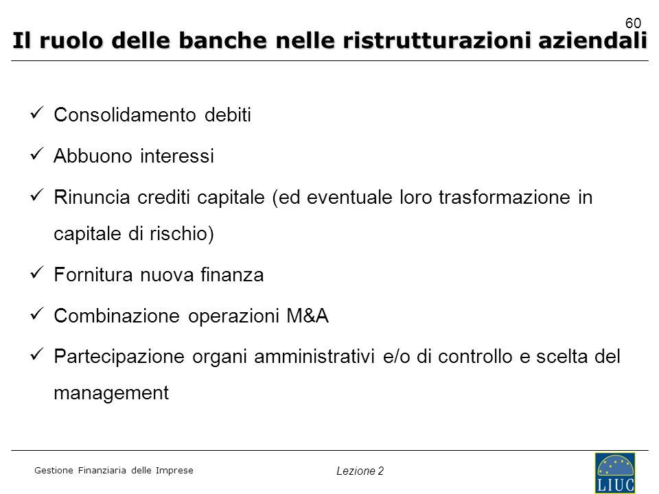 Gestione Finanziaria delle Imprese Lezione 2 Consolidamento debiti Abbuono interessi Rinuncia crediti capitale (ed eventuale loro trasformazione in ca