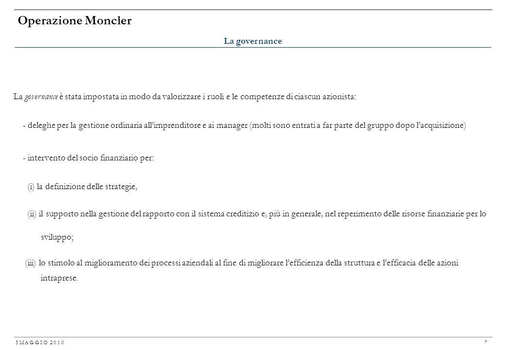 5 M A G G I O 2 0 1 0 6 Operazione Moncler Nellambito dellacquisizione di Industries la struttura del contratto ha avuto un ruolo determinante. Temi: