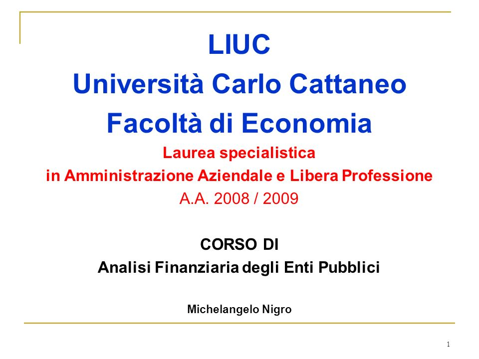 1 LIUC Università Carlo Cattaneo Facoltà di Economia Laurea specialistica in Amministrazione Aziendale e Libera Professione A.A.