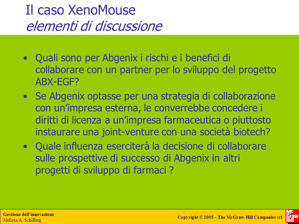 Gestione dellinnovazione Melissa A. Schilling Copyright © 2005 – The McGraw-Hill Companies srl Il caso XenoMouse elementi di discussione Quali sono pe