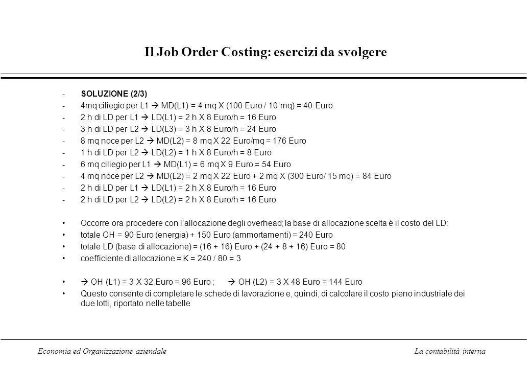 Economia ed Organizzazione aziendaleLa contabilità interna Il Job Order Costing: esercizi da svolgere -SOLUZIONE (2/3) -4mq ciliegio per L1 MD(L1) = 4