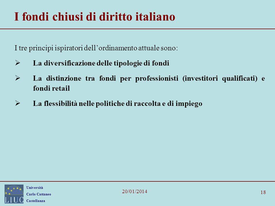 Università Carlo Cattaneo Castellanza 20/01/2014 18 I fondi chiusi di diritto italiano I tre principi ispiratori dellordinamento attuale sono: La dive