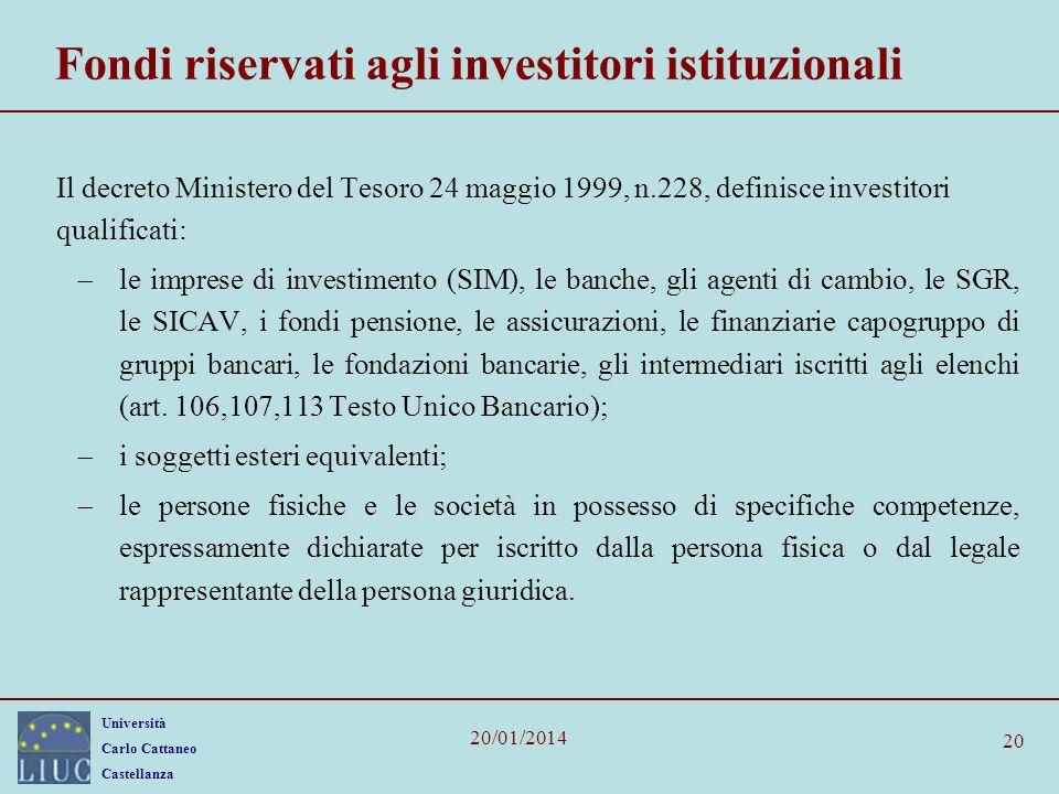 Università Carlo Cattaneo Castellanza 20/01/2014 20 Fondi riservati agli investitori istituzionali Il decreto Ministero del Tesoro 24 maggio 1999, n.2