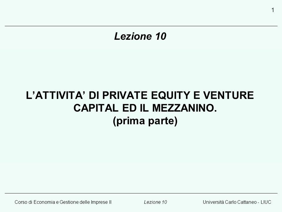 Corso di Economia e Gestione delle Imprese IIUniversità Carlo Cattaneo - LIUCLezione 10 1 LATTIVITA DI PRIVATE EQUITY E VENTURE CAPITAL ED IL MEZZANIN