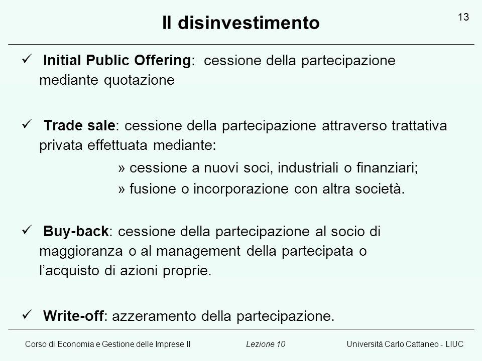 Corso di Economia e Gestione delle Imprese IIUniversità Carlo Cattaneo - LIUCLezione 10 13 Il disinvestimento Initial Public Offering: cessione della