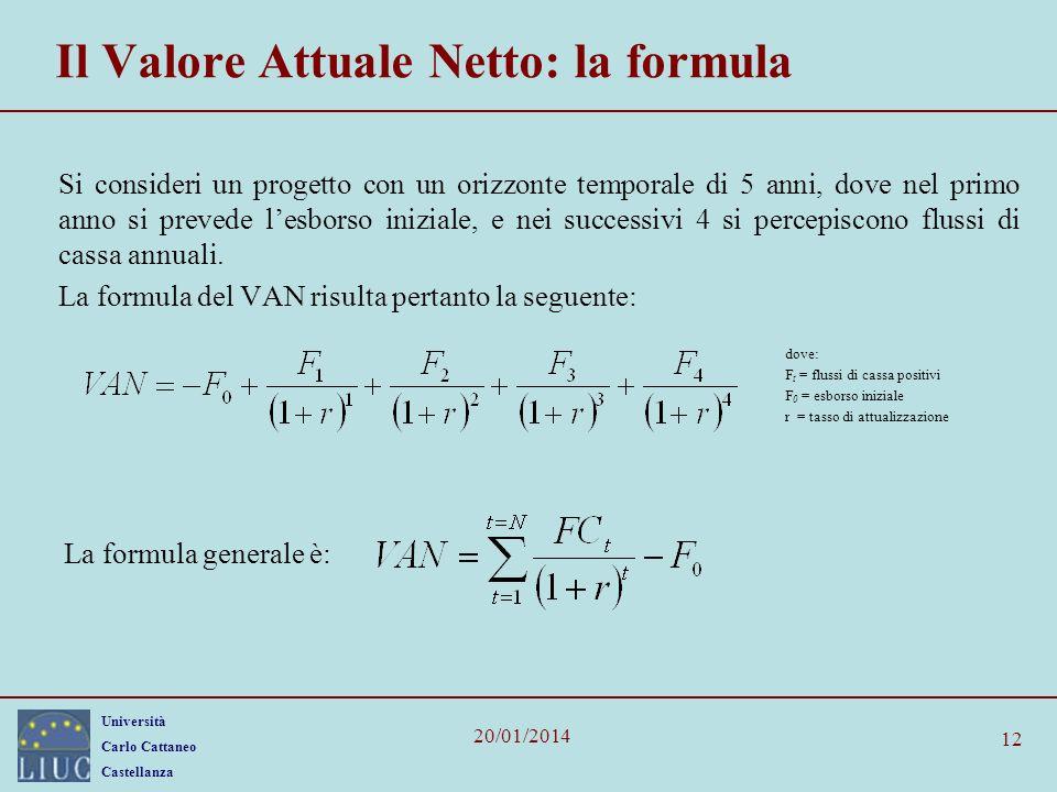 Università Carlo Cattaneo Castellanza 20/01/2014 12 Il Valore Attuale Netto: la formula Si consideri un progetto con un orizzonte temporale di 5 anni,