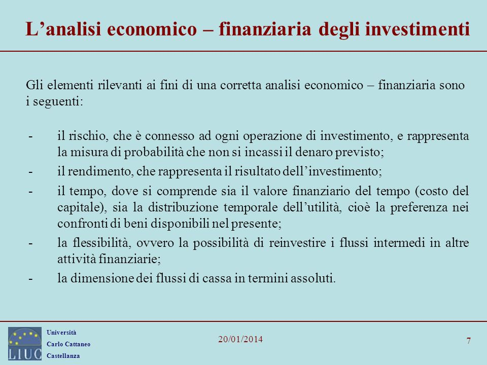 Università Carlo Cattaneo Castellanza 20/01/2014 7 Lanalisi economico – finanziaria degli investimenti Gli elementi rilevanti ai fini di una corretta