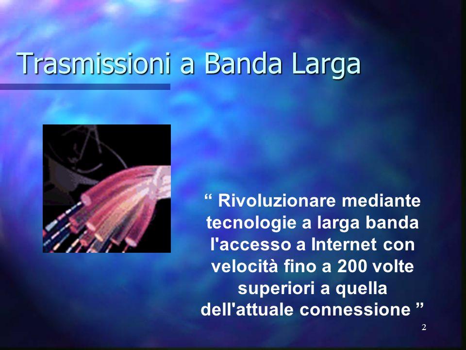 2 Trasmissioni a Banda Larga Rivoluzionare mediante tecnologie a larga banda l'accesso a Internet con velocità fino a 200 volte superiori a quella del