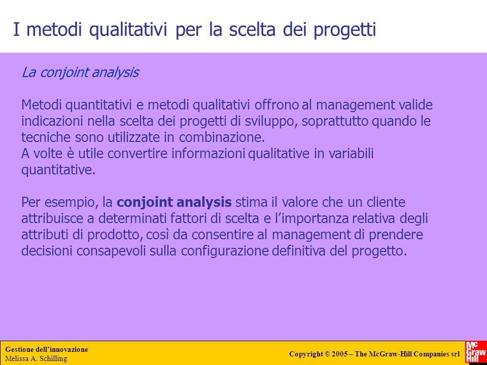 Gestione dellinnovazione Melissa A. Schilling Copyright © 2005 – The McGraw-Hill Companies srl I metodi qualitativi per la scelta dei progetti La conj