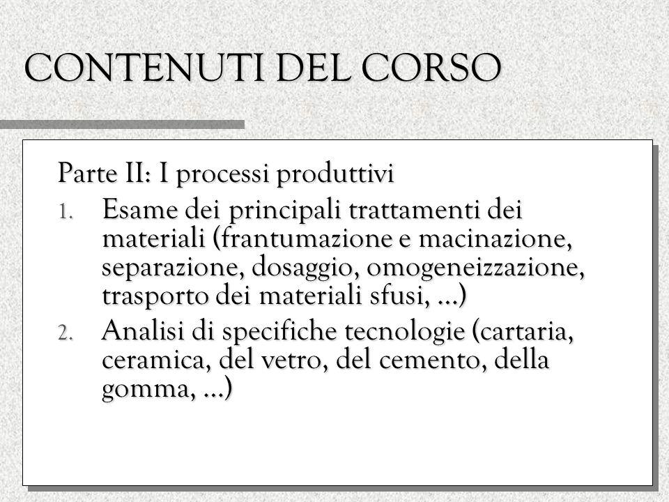 CONTENUTI DEL CORSO Parte II: I processi produttivi 1.