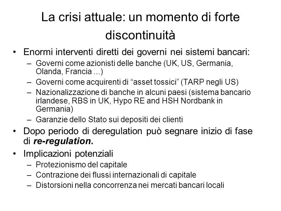 La crisi attuale: un momento di forte discontinuità Enormi interventi diretti dei governi nei sistemi bancari: –Governi come azionisti delle banche (U