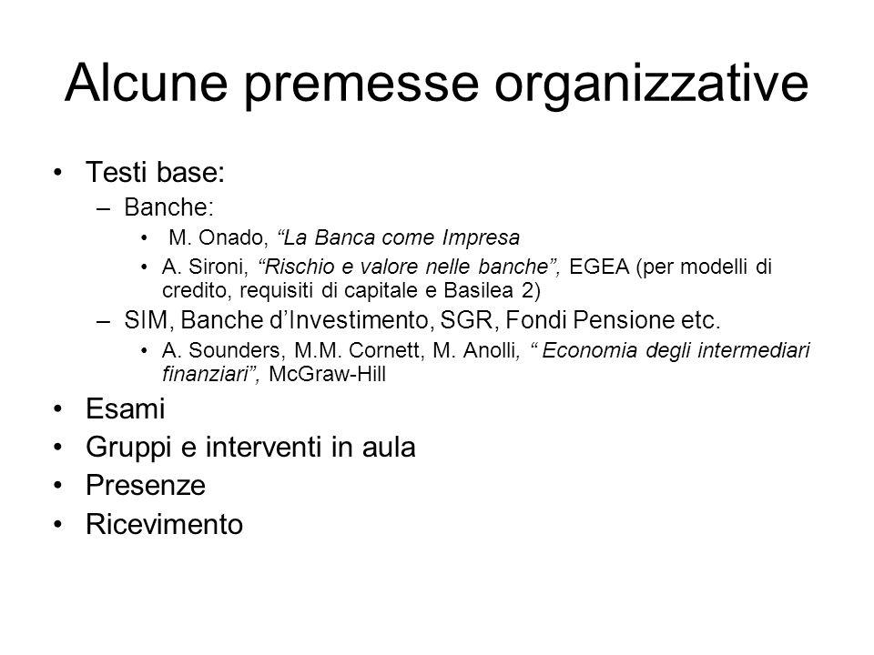 Alcune premesse organizzative Testi base: –Banche: M. Onado, La Banca come Impresa A. Sironi, Rischio e valore nelle banche, EGEA (per modelli di cred