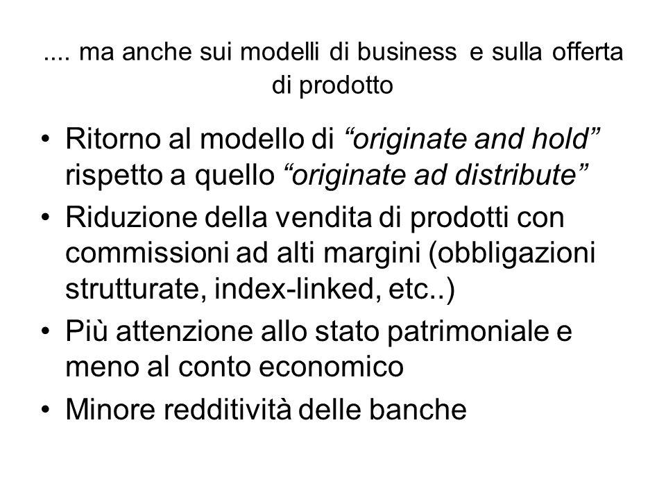 .... ma anche sui modelli di business e sulla offerta di prodotto Ritorno al modello di originate and hold rispetto a quello originate ad distribute R