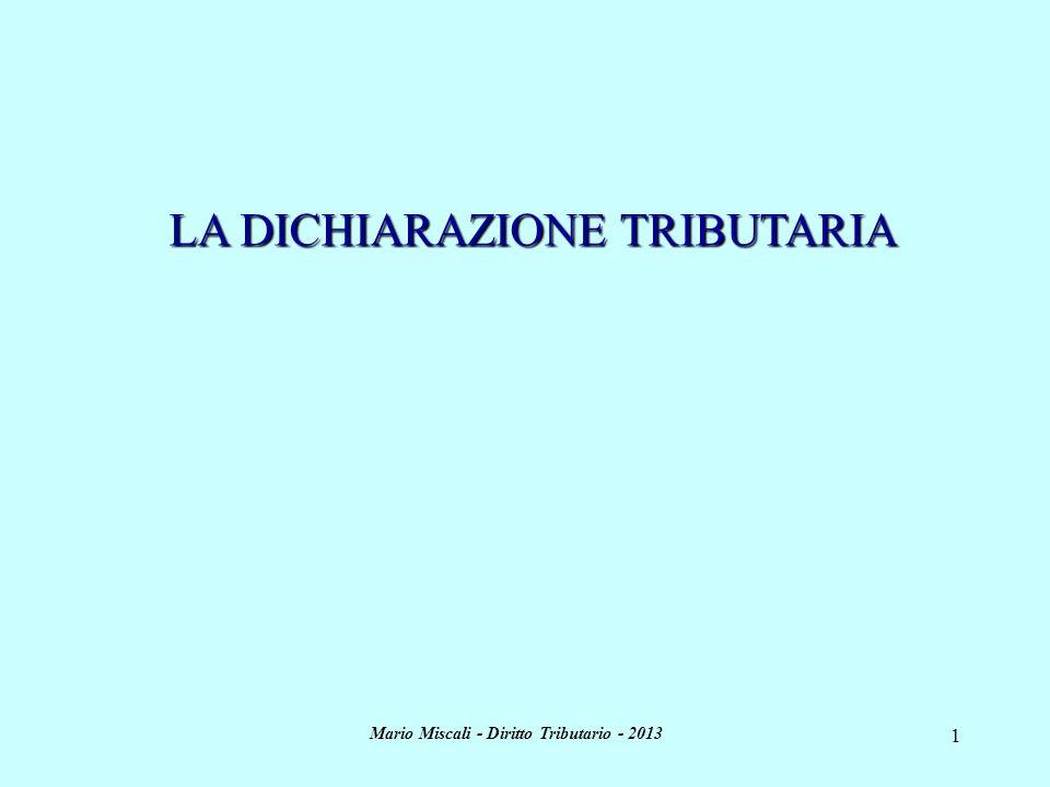 Mario Miscali - Diritto Tributario - 2013 1 LA DICHIARAZIONE TRIBUTARIA