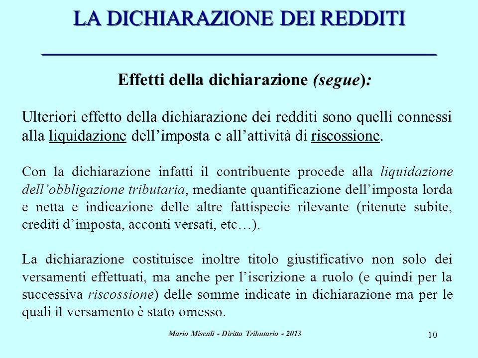 Mario Miscali - Diritto Tributario - 2013 10 LA DICHIARAZIONE DEI REDDITI _____________________________________ Effetti della dichiarazione (segue): U