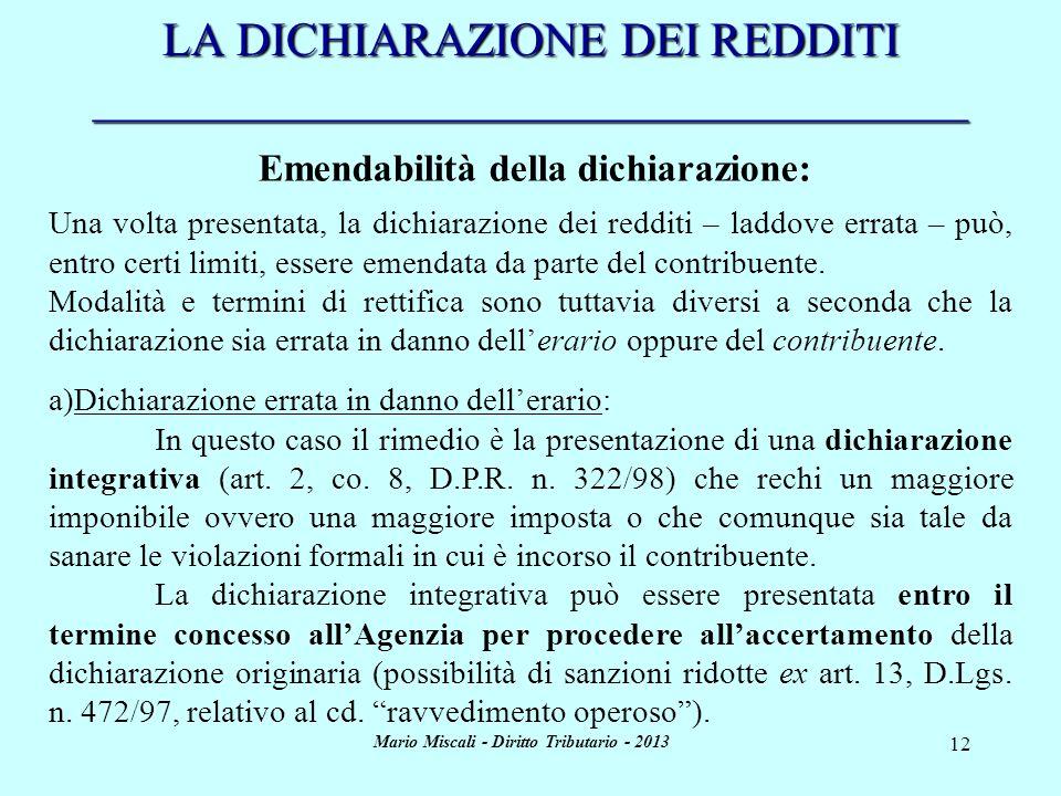 Mario Miscali - Diritto Tributario - 2013 12 LA DICHIARAZIONE DEI REDDITI _____________________________________ Emendabilità della dichiarazione: Una
