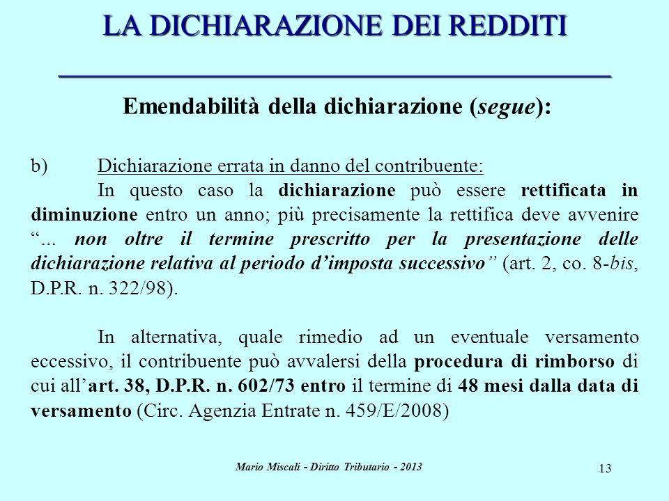 Mario Miscali - Diritto Tributario - 2013 13 LA DICHIARAZIONE DEI REDDITI _____________________________________ Emendabilità della dichiarazione (segu