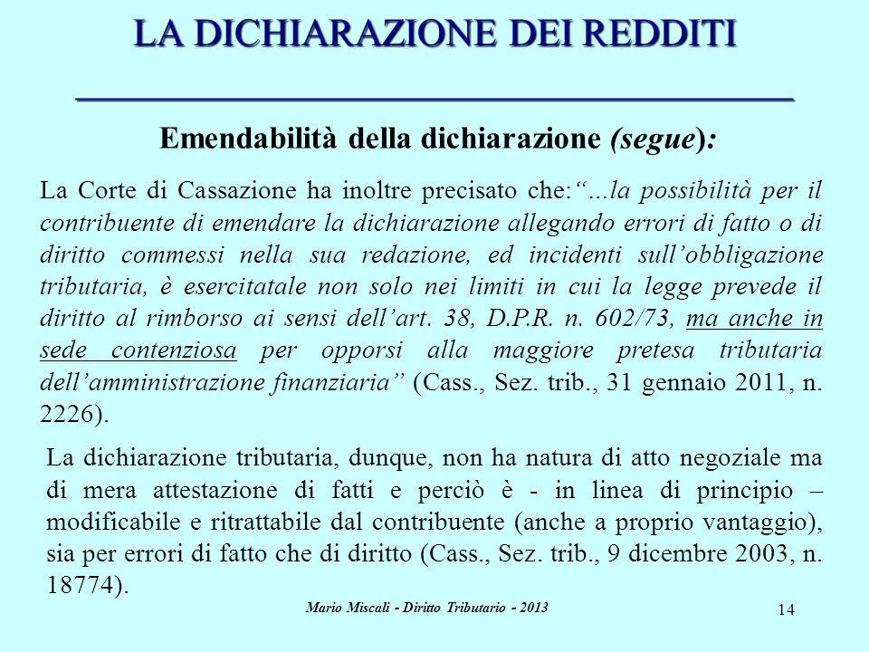 Mario Miscali - Diritto Tributario - 2013 14 LA DICHIARAZIONE DEI REDDITI _____________________________________ Emendabilità della dichiarazione (segu