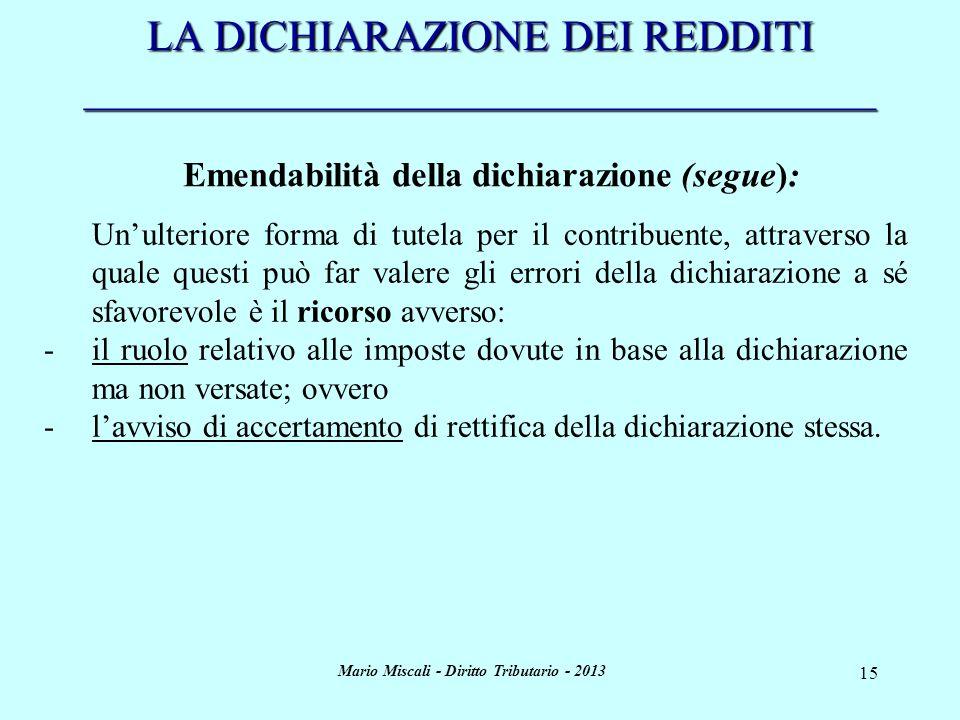 Mario Miscali - Diritto Tributario - 2013 15 LA DICHIARAZIONE DEI REDDITI _____________________________________ Emendabilità della dichiarazione (segu