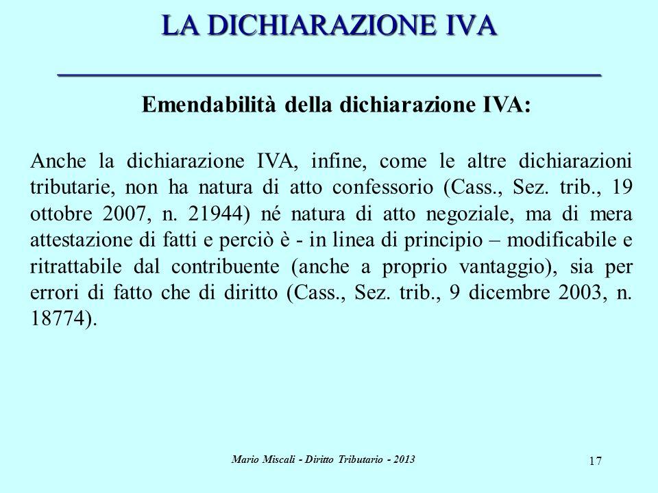 Mario Miscali - Diritto Tributario - 2013 17 LA DICHIARAZIONE IVA _____________________________________ Emendabilità della dichiarazione IVA: Anche la