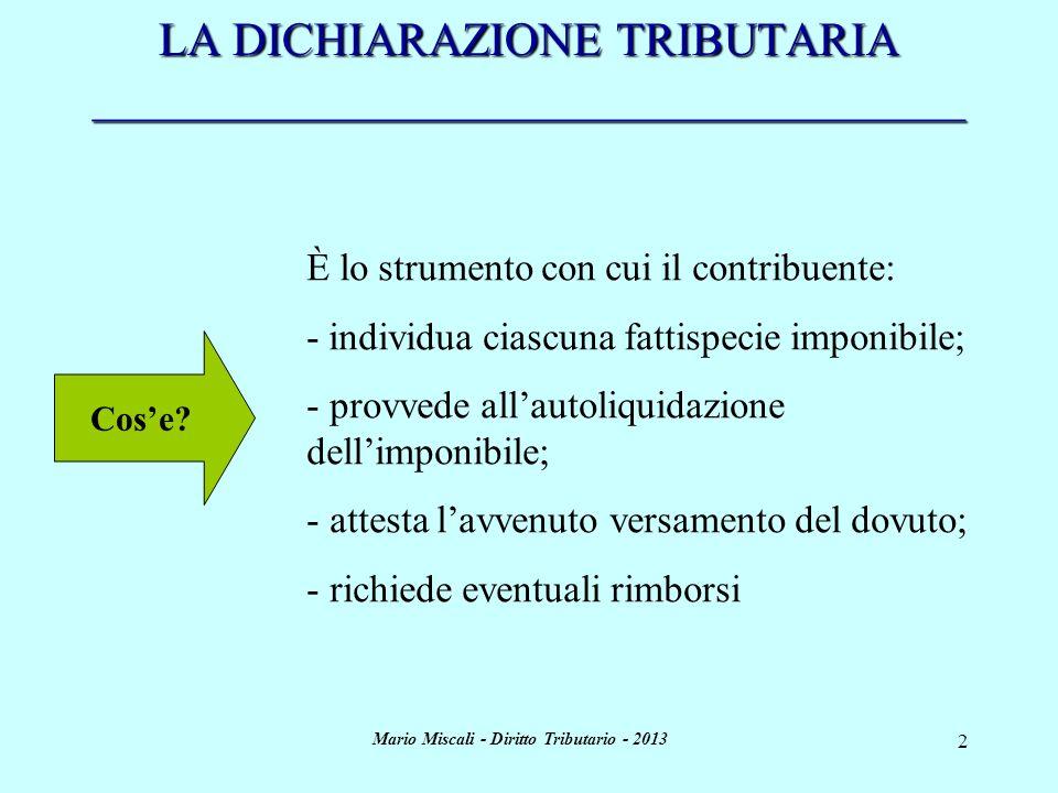 Mario Miscali - Diritto Tributario - 2013 3 LA DICHIARAZIONE TRIBUTARIA _____________________________________ Esistono vari tipi di dichiarazioni tributarie.