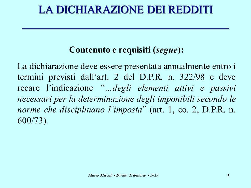 Mario Miscali - Diritto Tributario - 2013 5 LA DICHIARAZIONE DEI REDDITI _____________________________________ Contenuto e requisiti (segue): La dichi