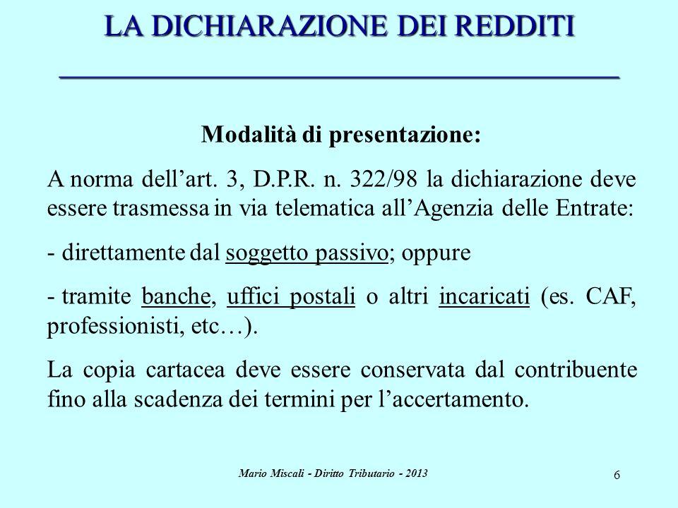 Mario Miscali - Diritto Tributario - 2013 7 LA DICHIARAZIONE DEI REDDITI _____________________________________ Effetti della dichiarazione: Di norma la dichiarazione dei redditi esaurisce di per sé la fattispecie accertativa, a meno che essa non sia assoggettata a controllo da parte dellAmministrazione finanziaria.