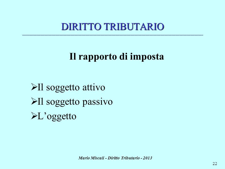 Mario Miscali - Diritto Tributario - 2013 22 DIRITTO TRIBUTARIO ______________________________________________________________________________________
