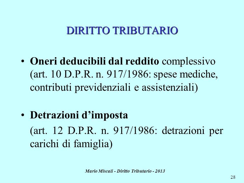 Mario Miscali - Diritto Tributario - 2013 28 DIRITTO TRIBUTARIO Oneri deducibili dal reddito complessivo (art. 10 D.P.R. n. 917/1986: spese mediche, c