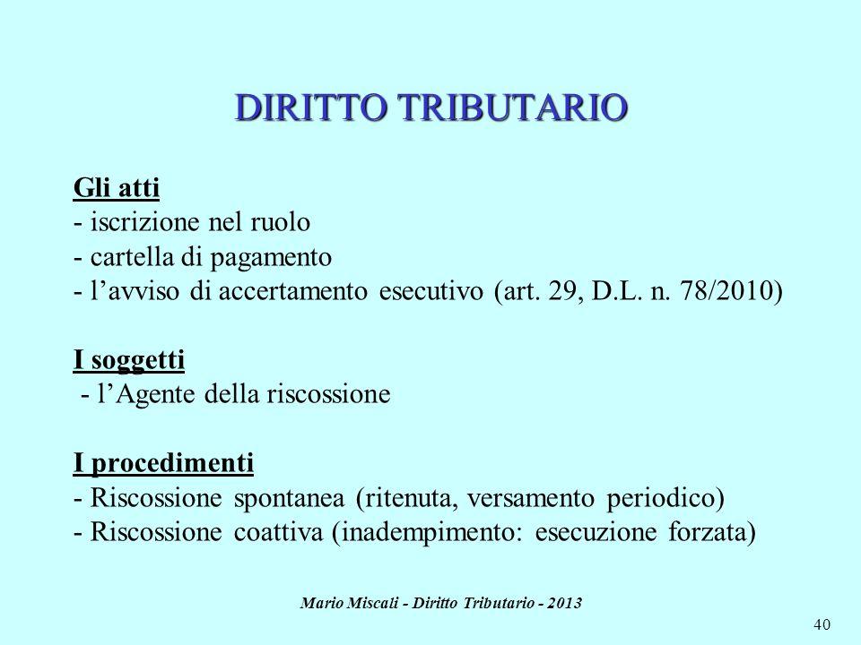 Mario Miscali - Diritto Tributario - 2013 40 DIRITTO TRIBUTARIO Gli atti - iscrizione nel ruolo - cartella di pagamento - lavviso di accertamento esec