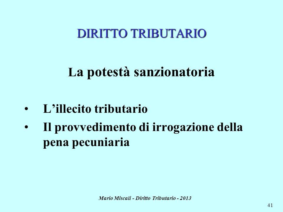 Mario Miscali - Diritto Tributario - 2013 41 DIRITTO TRIBUTARIO L a potestà sanzionatoria Lillecito tributario Il provvedimento di irrogazione della p