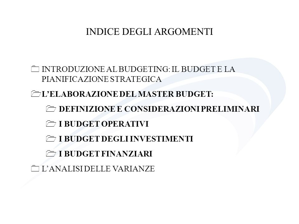 IL MASTER BUDGET E linsieme coerente e coordinato di tre tipologie di budget: budget operativi: frutto della definizione dei programmi di gestione caratteristica.