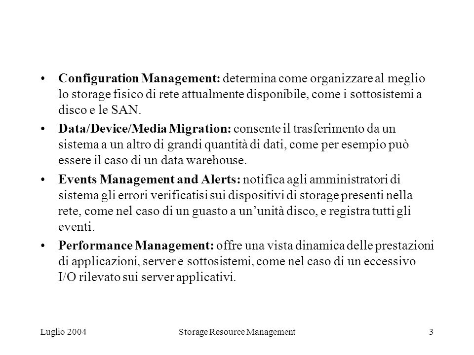 Luglio 2004Storage Resource Management3 Configuration Management: determina come organizzare al meglio lo storage fisico di rete attualmente disponibi